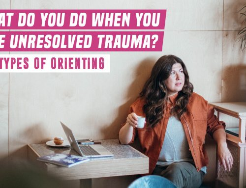 What do you do when you have unresolved trauma? Two types of orienting.